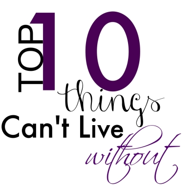 10-Things-I-Cant-Live-Without-e1422322614308
